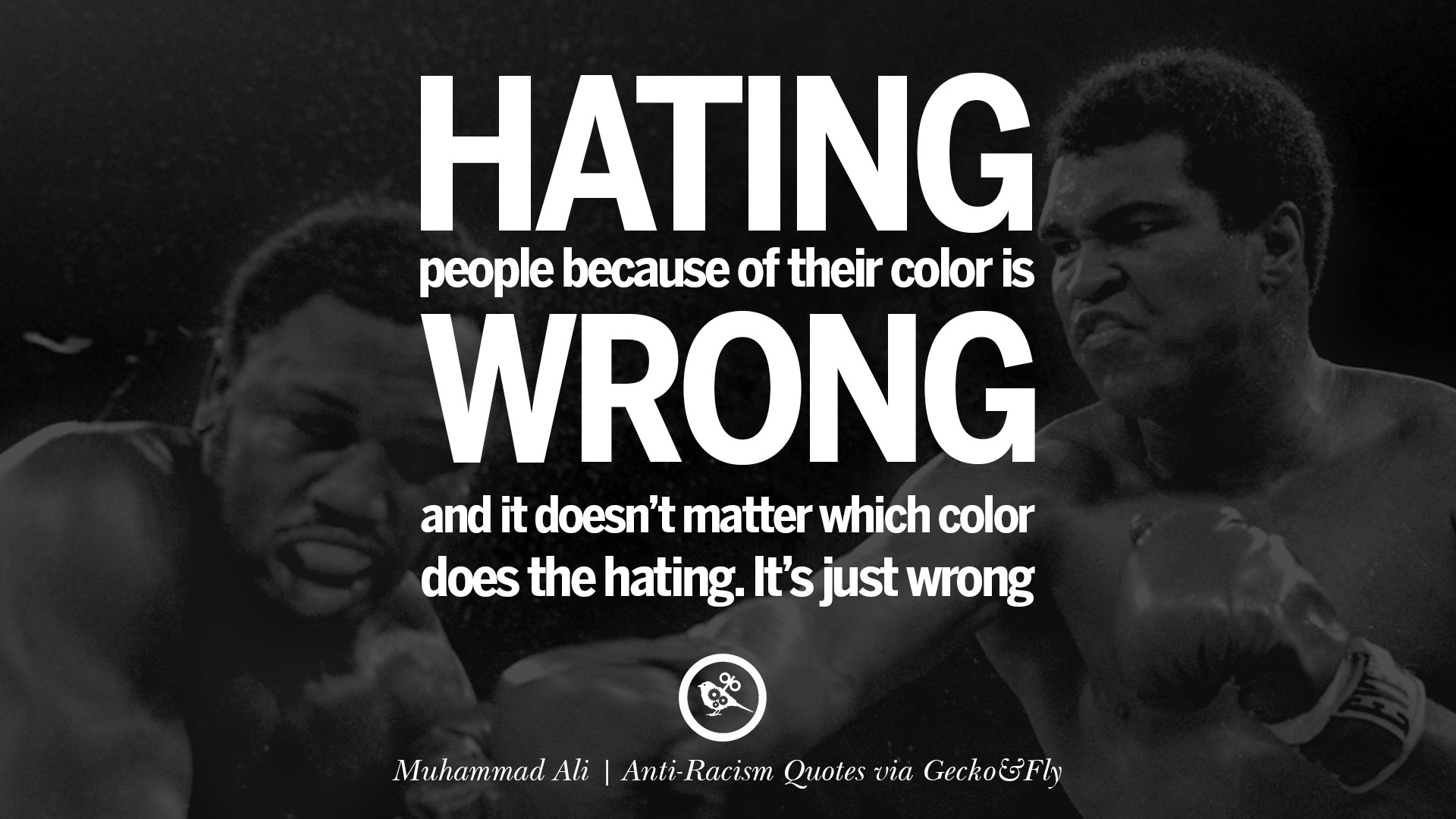 Hating people because of their color is wrong and it doesnt matter which color does the hating its just wrong muhammad ali