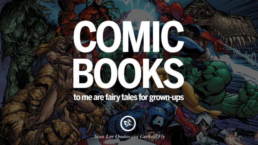 Stan Lee Quotes Comic books to me are fairy tales for grown-ups.