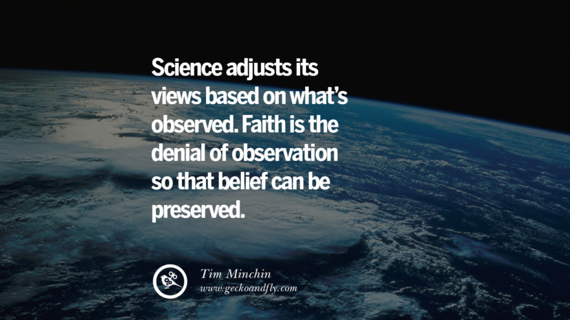 Science adjusts its views based on what's observed. Faith is the denial of observation so that belief can be preserved. - Tim Minchin Quotes And Saying For Atheist On Anti-Religious People meme