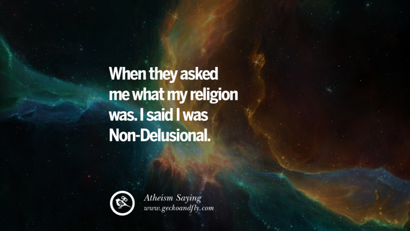 When they asked me what my religion was. I said I was Non-Delusional. Quotes And Saying For Atheist On Anti-Religious People meme