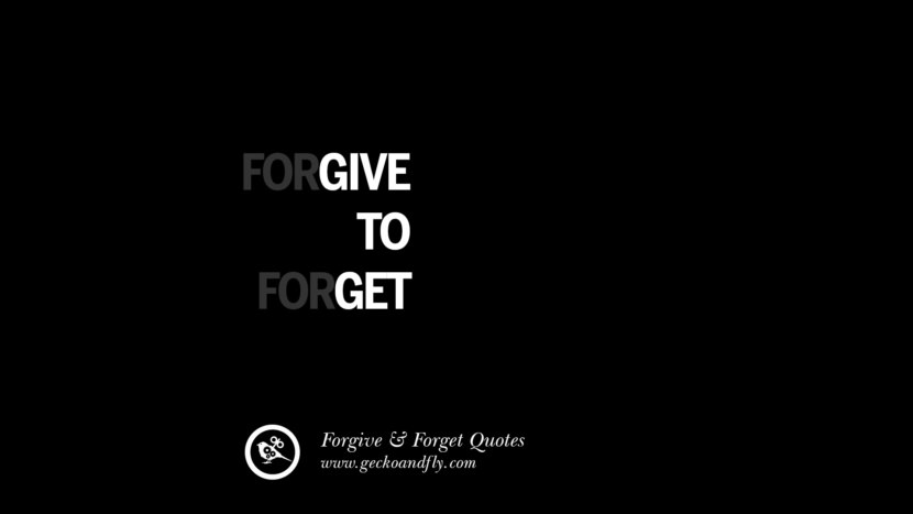 Forgive to forget. Quotes On Forgive And Forget When Someone Hurts You In A Relationship