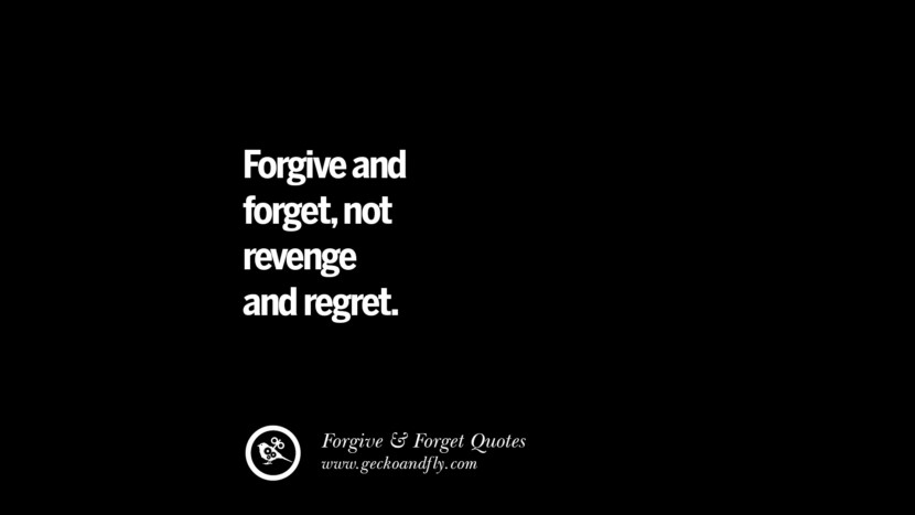 Forgive and forget, not revenge and regret. Quotes On Forgive And Forget When Someone Hurts You In A Relationship