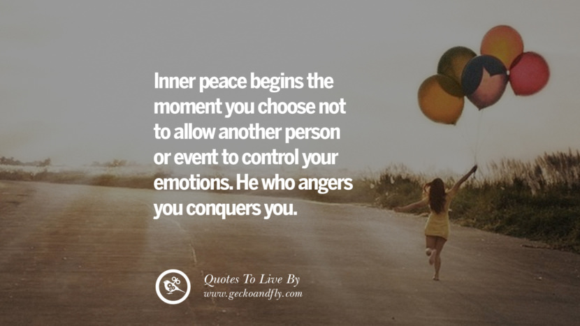 Inner peace begins the moment you choose not to allow another person or event to control your emotions. He who angers you conquers you. Life Lesson Quotes You Should Adopt in Your Everyday Life Pinterest, Tumblr, Instagram and Facebook