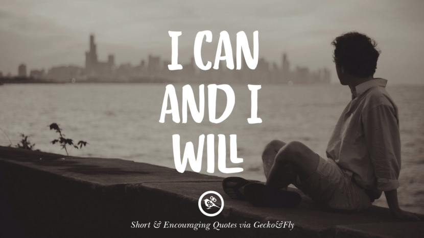 I can and I will. Beautiful Short, Nice And Encouraging Quotes For An Inspirational Day