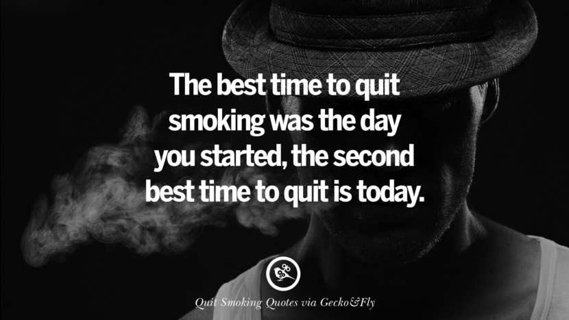 The best time to quit smoking was the day you started, the second best time to quit is today.