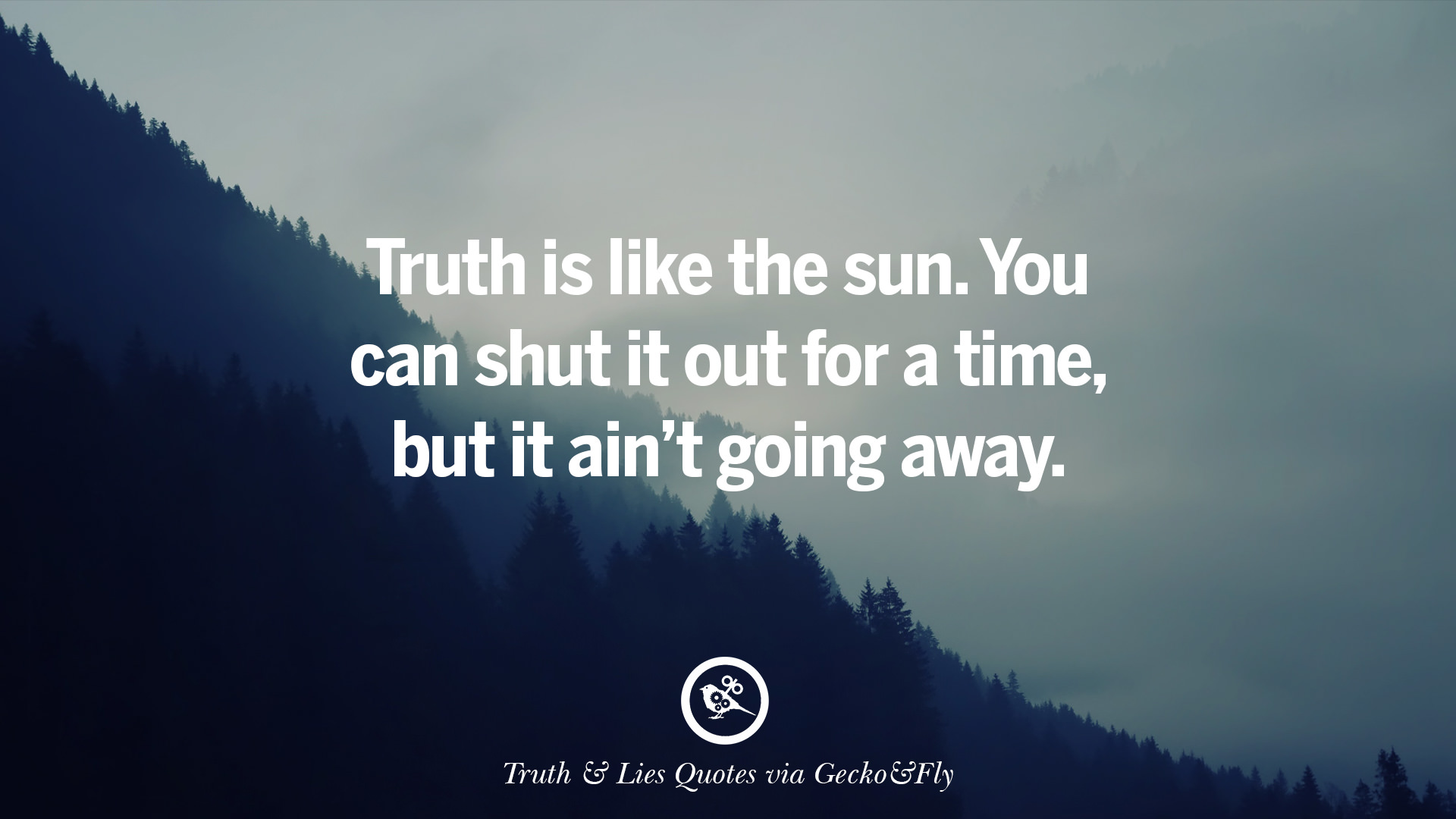 Truth Is Like The Sun. You Can Shut It Out For A Time, But It Ainu0027t Going  Away.