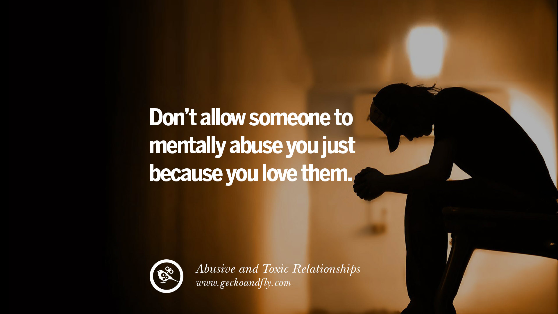 Donu0027t Allow Someone To Mentally Abuse You Just Because You Love Them.