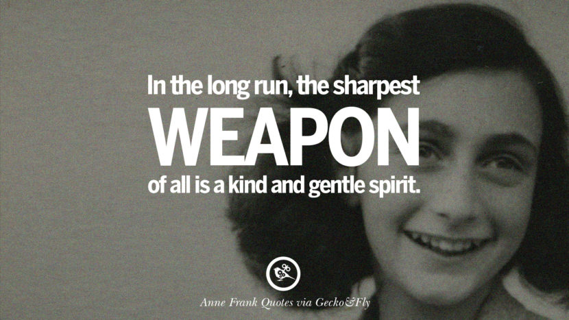 In the long run, the sharpest weapon of all is a kind and gentle spirit.
