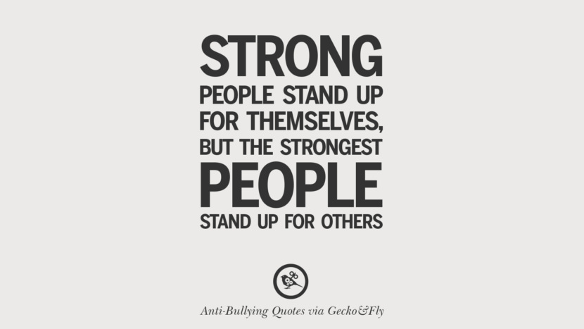 Strong people stand up for themselves, but the strongest people stand up for others.