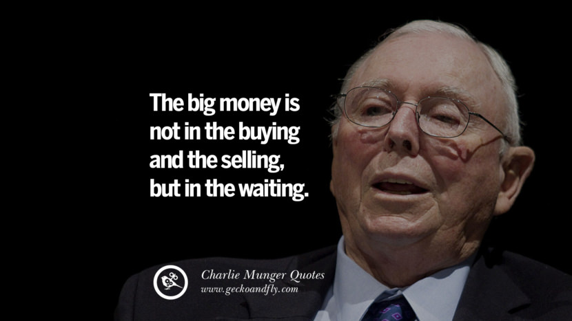 The big money is not in the buying and the selling, but in the waiting. Quote by Charlie Munger