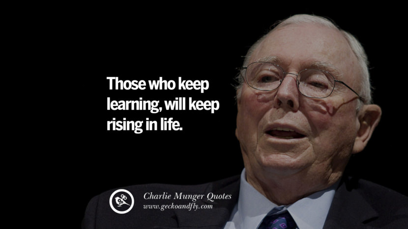 Those who keep learning, will keep rising in life. Quote by Charlie Munger