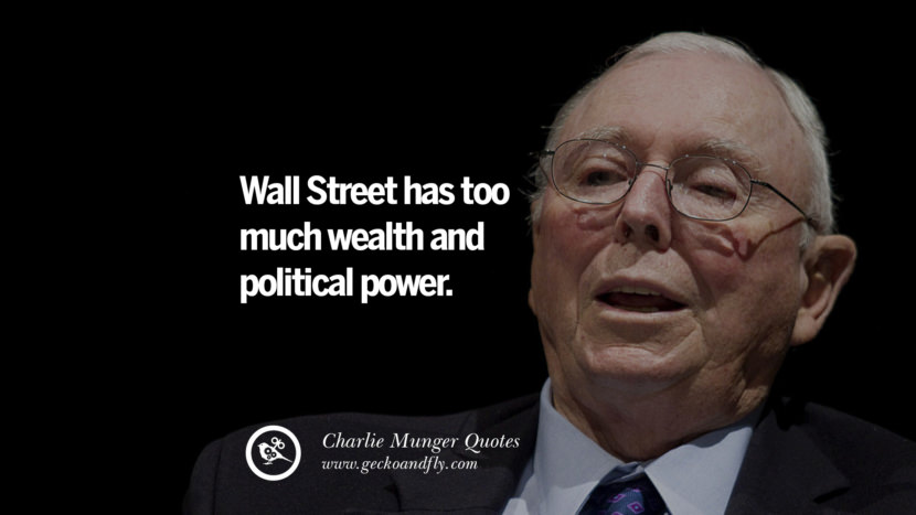 Wall Street has too much wealth and political power. Quote by Charlie Munger
