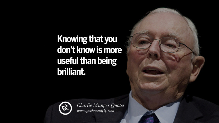 Knowing that you don't know is more useful than being brilliant. Quote by Charlie Munger