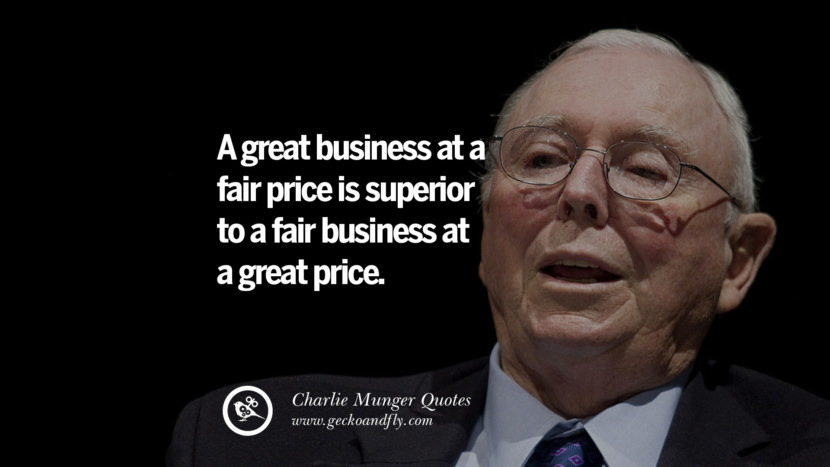 A great business at a fair price is superior to a fair business at a great price. Charlie Munger Quotes On Wall Street And Investment
