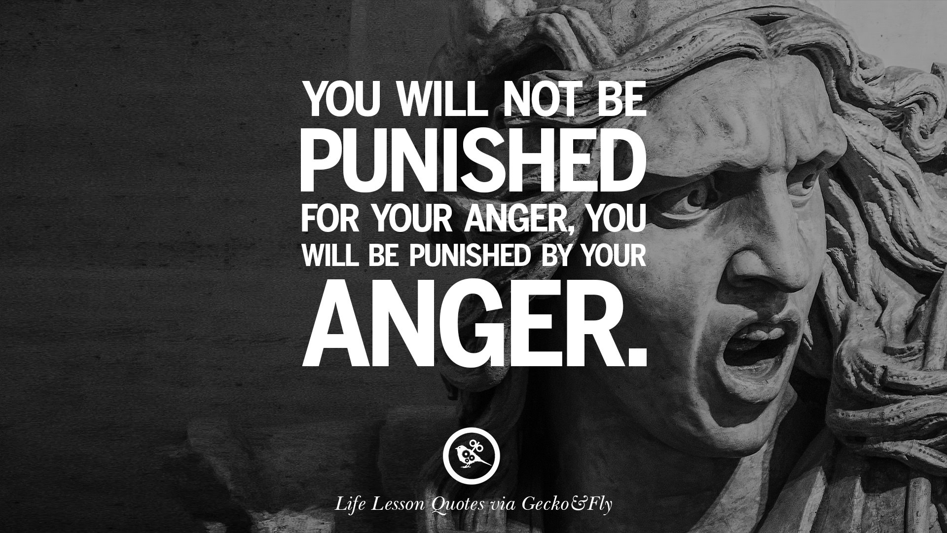 You Will Not Be Punished For Your Anger, You Will Be Punished By Your Anger