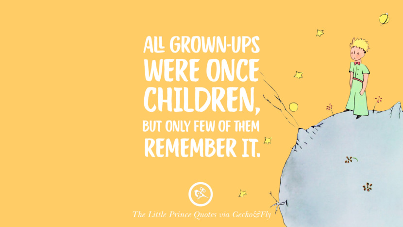 All grown-ups were once children, but only few of them remember it. Quotes By The Little Prince On Life Lesson, True Love, And Responsibilities