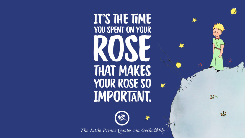 It's the time you spent on your rose that makes your rose so important. Quotes By The Little Prince On Life Lesson, True Love, And Responsibilities