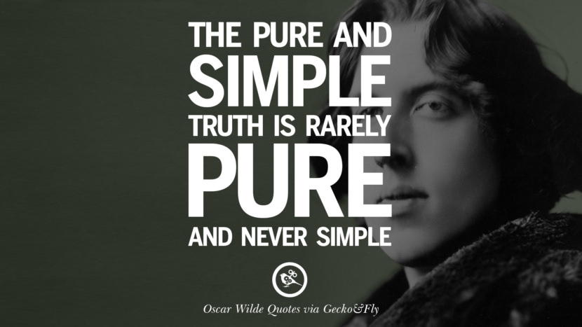 The pure and simple truth is rarely pure and never simple. Oscar Wilde's Wittiest Quotes On Life And Wisdom