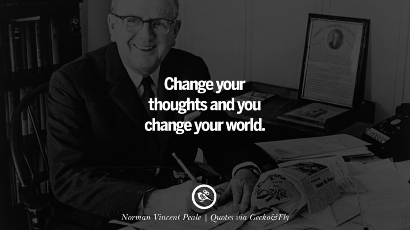 Change your thoughts and you change your world. - Norman Vincent Peale Quotes That Engage The Mind And Soul With Wisdom And Words That Inspire