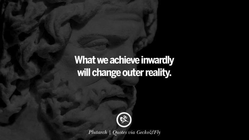 What we achieve inwardly will change outer reality. - Plutarch Quotes That Engage The Mind And Soul With Wisdom And Words That Inspire