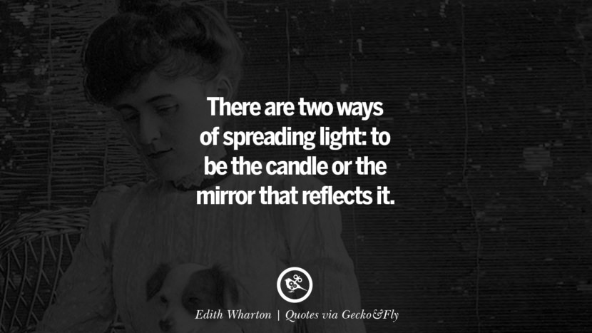 There are two ways of spreading light: to be the candle or the mirror that reflects it. - Edith Wharton Quotes That Engage The Mind And Soul With Wisdom And Words That Inspire