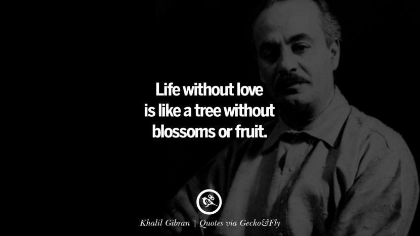 Life without love is like a tree without blossoms or fruit. - Khalil Gibran Quotes That Engage The Mind And Soul With Wisdom And Words That Inspire