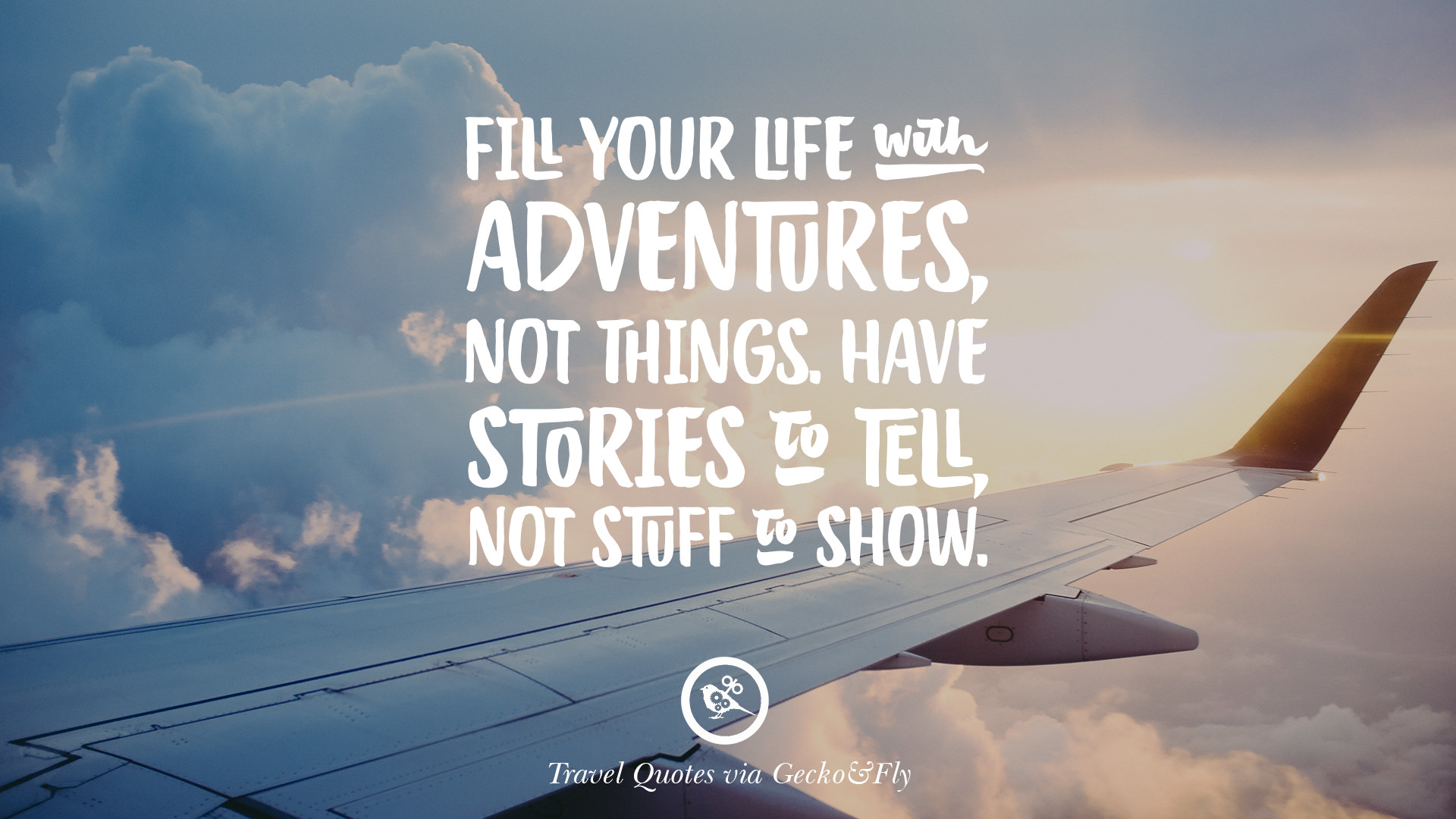 Fill Your Life With Adventures Not Things Have Stories To Tell Stuff Show