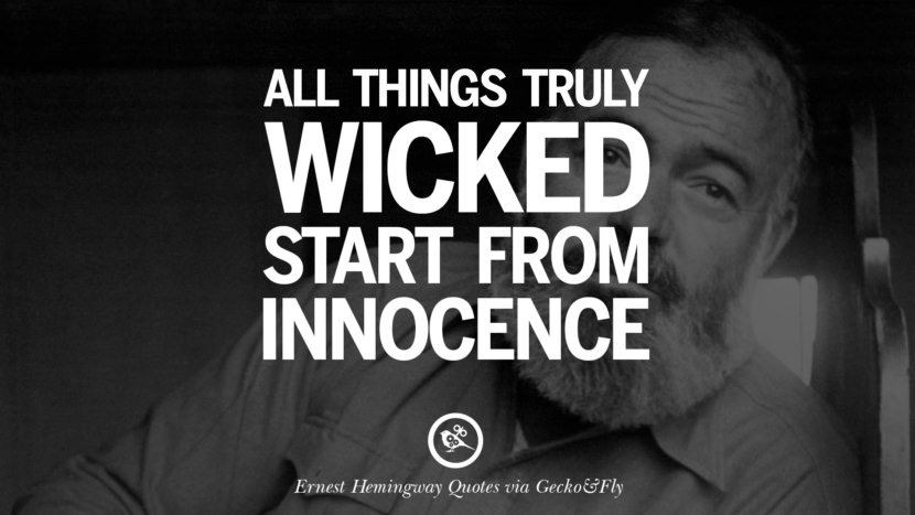 All things truly wicked start from innocence. Quotes By Ernest Hemingway On Love, Life And Death