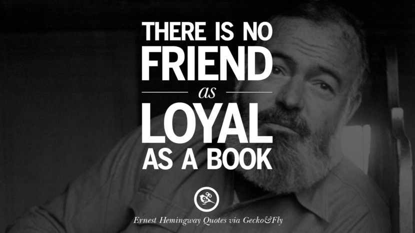 There is no friend as loyal as a book. Quotes By Ernest Hemingway