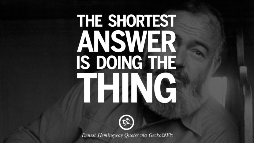 The shortest answer is doing the thing. Quotes By Ernest Hemingway