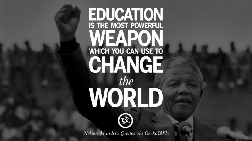 Education is the most powerful weapon which you can use to change the world. Nelson Mandela Quotes On Freedom, Perseverance, And Racism