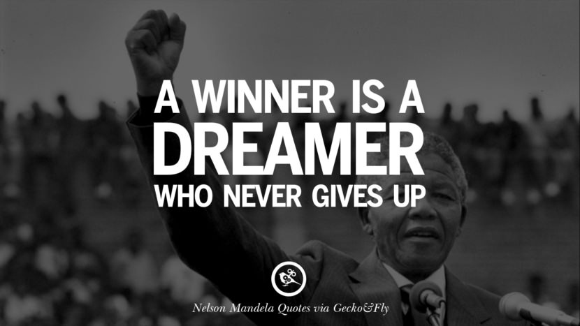 A winner is a dreamer who never gives up. Nelson Mandela Quotes On Freedom, Perseverance, And Racism