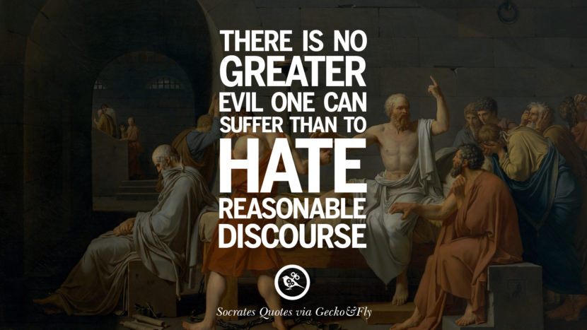 There is no greater evil one can suffer than to hate reasonable discourse. Quotes By Socrates On The Purpose And Wisdom Of Life