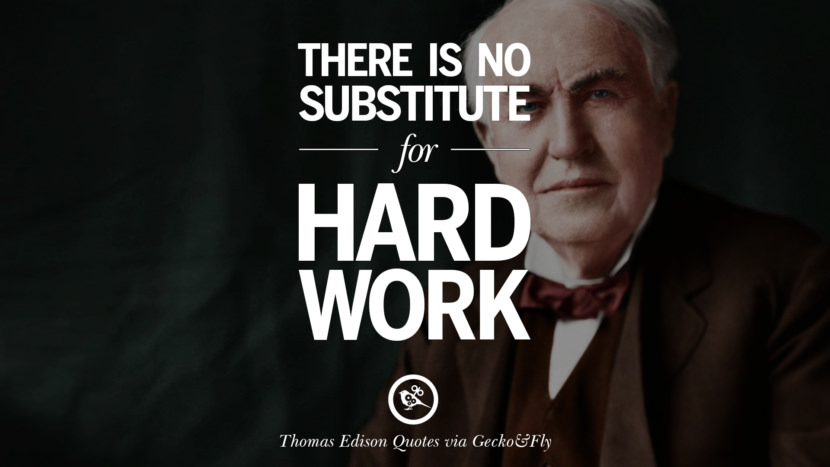 There is no substitute for hard work. Empowering Quotes By Thomas Edison On Hard Work And Success