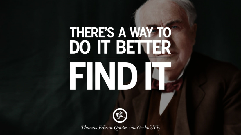 There's a way to do it better - Find it. Empowering Quotes By Thomas Edison On Hard Work And Success