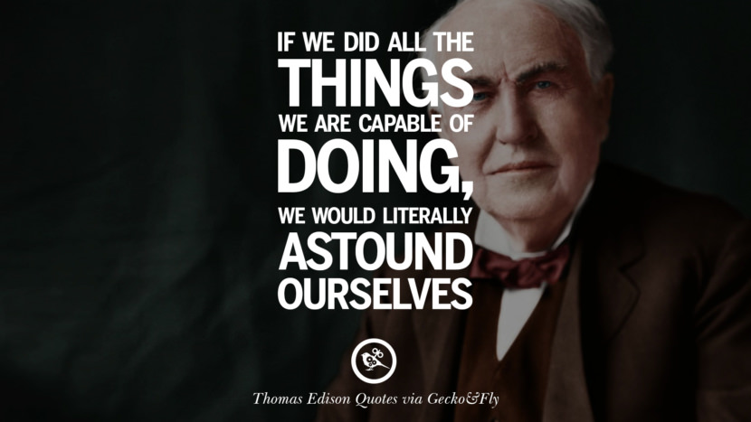 If we did all the things we are capable of doing, we would literally astound ourselves. Empowering Quotes By Thomas Edison On Hard Work And Success