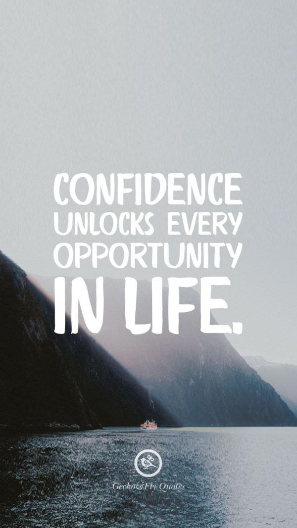 Confidence unlocks every opportunity in life.