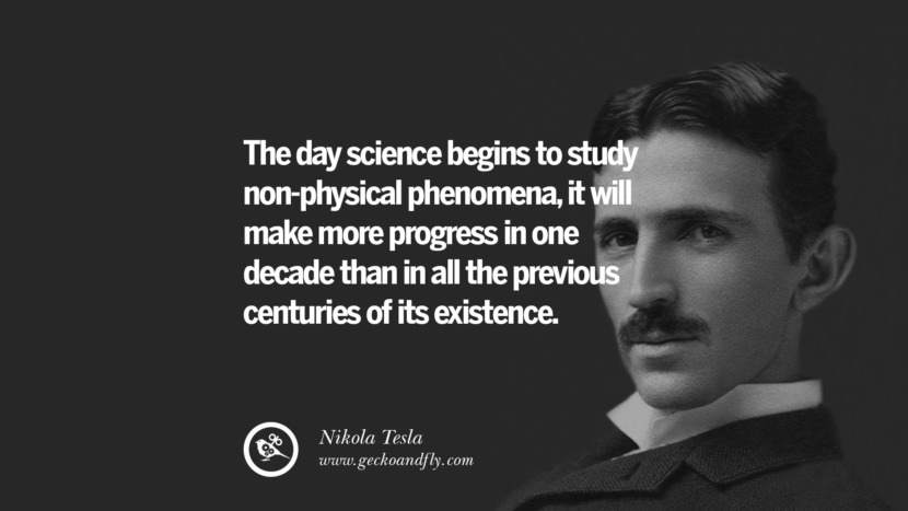 The day science begins to study non-physical phenomena, it will make more progress in one decade than in all the previous centuries of its existence.