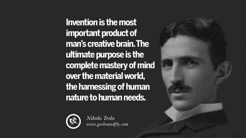 Invention is the most important product of man's creative brain. The ultimate purpose is the complete mastery of mind over the material world, the harnessing of human nature to human needs.