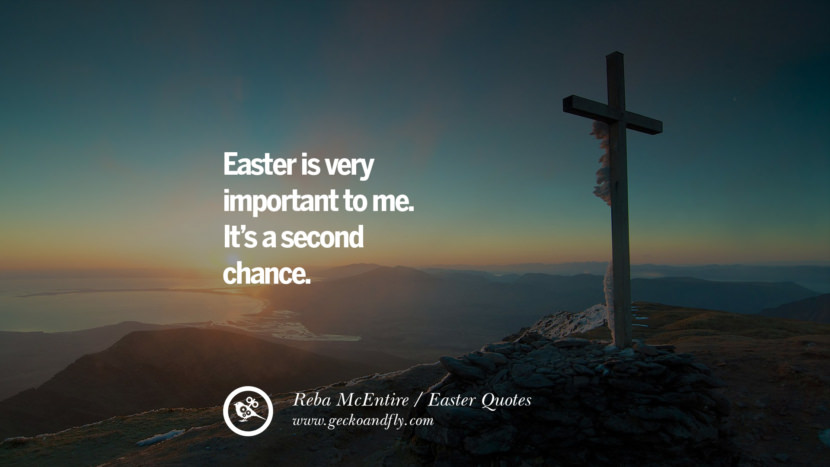 Easter is very important to me. It's a second chance. - Reba McEntire Easter Quotes