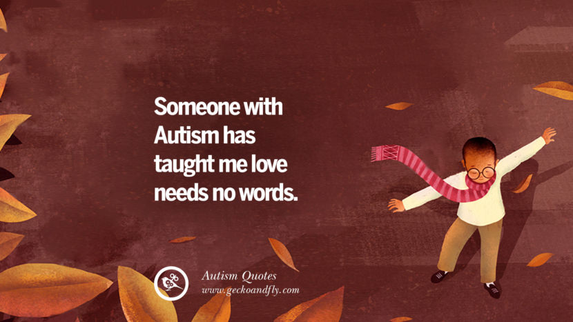 Someone with autism has taught me love needs no words.
