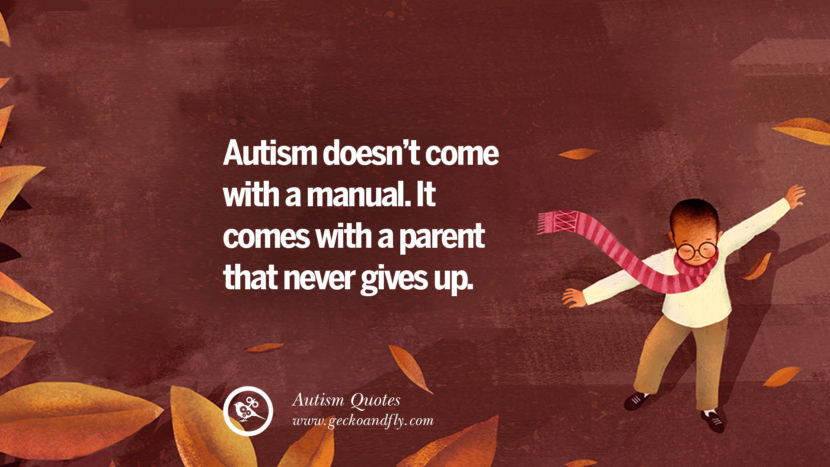 Autism doesn't come with a manual. It comes with a parent that never gives up.