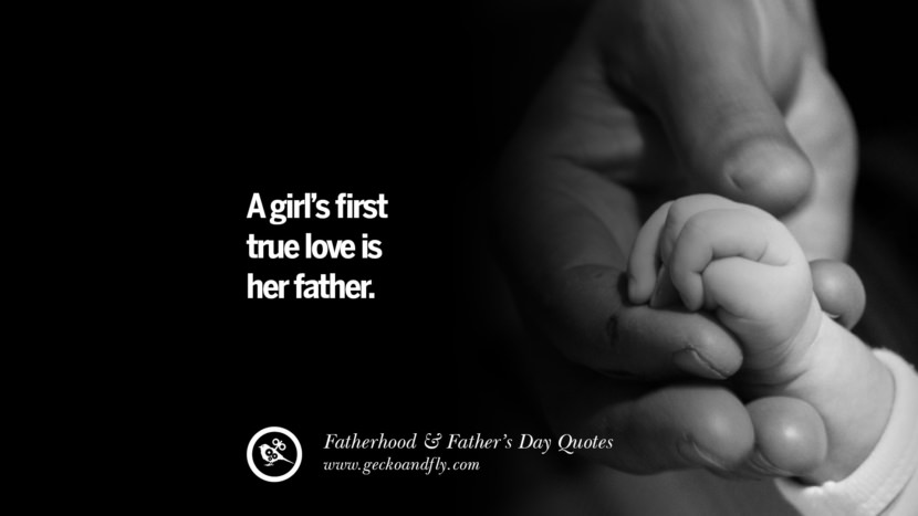 A girl's first true love is her father.
