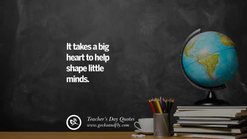 It takes a big heart to help shape little minds. Happy Teachers' Day Quotes & Card Messages