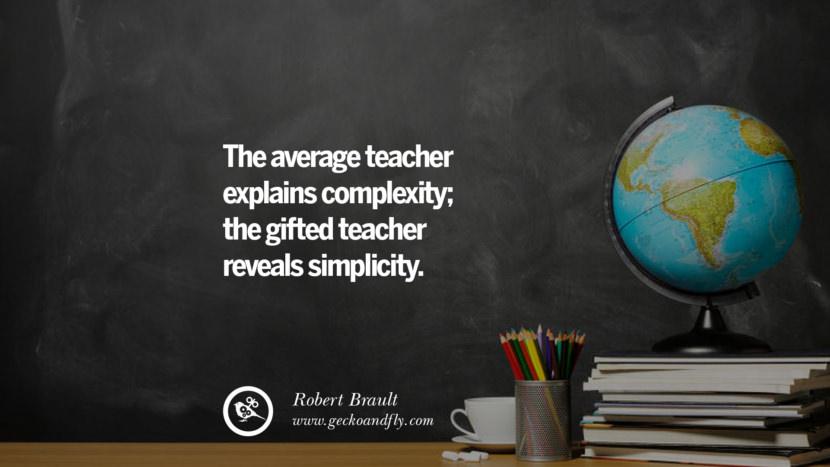 The average teacher explains complexity; the gifted teacher reveals simplicity. - Robert Brault Happy Teachers' Day Quotes & Card Messages
