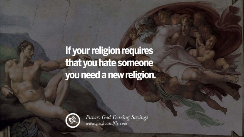 If your religion requires that you hate someone you need a new religion.